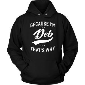 Because I'm Deb That's Why First Name - Ladies T-Shirt