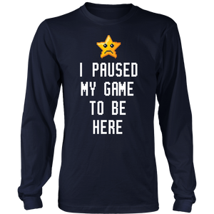 I Paused My Game To Be Here Funny Gamer Shirt