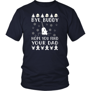 Bye Buddy Hope you Find Your Dad, cool Bye Buddy tee
