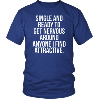 Single and ready to get nervous around anyone i find attract Shirt