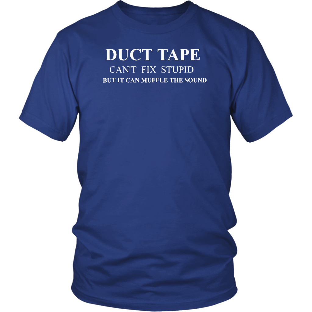 Duct Tape Can't Fix Stupid - Funny Quote Men Women T Shirts