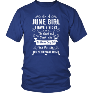 As A June Girl I Have 3 Sides The Quiet And Sweet T-shirt