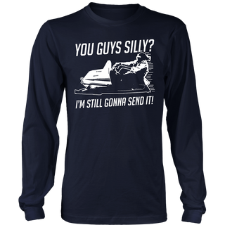 Funny Cool You Guys Silly? I'm Still Gonna Send It! T-shirts