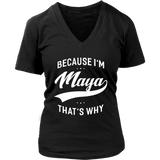 Because I'm Maya That's Why First Name - Ladies T-Shirt Quotes Hoodie