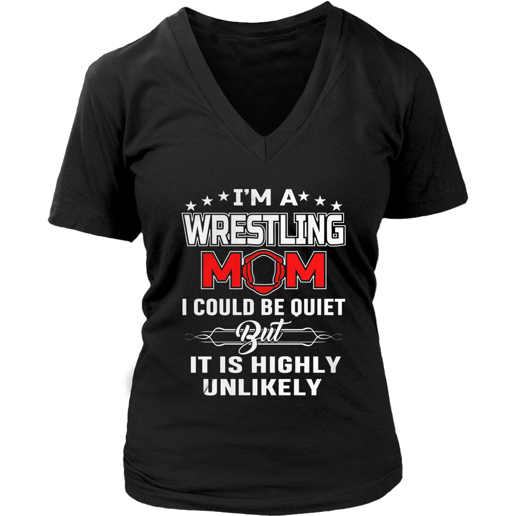 I'm a wrestling mom i could be quiet but it is highly unlikely t shirt