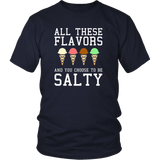 All These Flavors You Choose To Be Salty Funny Meme T-Shirt Quotes Hoodie