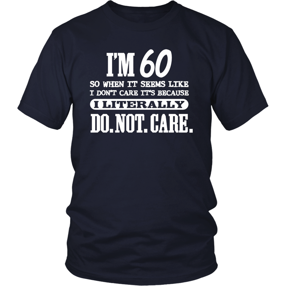 60 Literally Do Not Care Shirt Funny 60th Birthday Gift