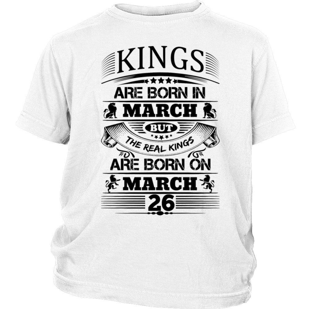 Real Kings Are Born On March 26 - Gift T-Shirt