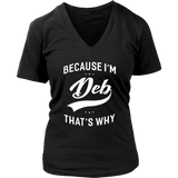Because I'm Deb That's Why First Name - Ladies T-Shirt Quotes Hoodie