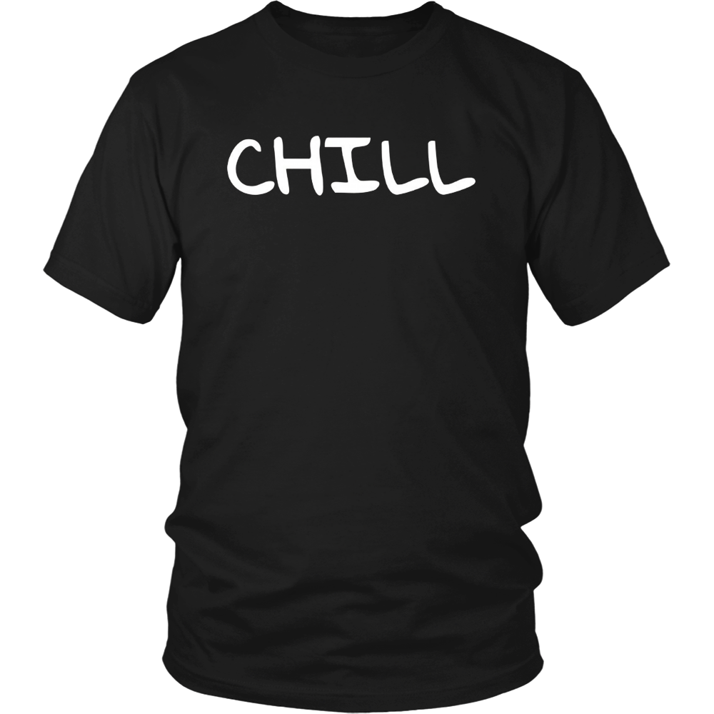 A Shirt That Says Chill - Funny Natural Freedom TShirt