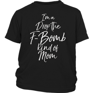 I'm a Drop the F-Bomb Kind of Mom T-Shirt Fun Cute Mother