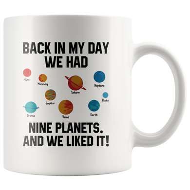 Back In My Day We Had Nine Planets And We Liked It Coffee Mug