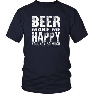 Beer Gift Shirt , Beer Makes Me Happy You Not So Much