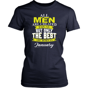 All men are created equal But only the best are born in January T-Shirt
