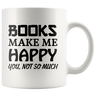 Books Make Me Happy You Not So Much Coffee Mugs