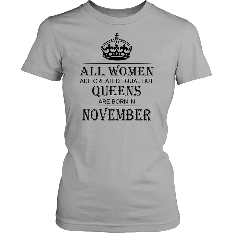 All Women Are Created Equal But Queens Are Born In November