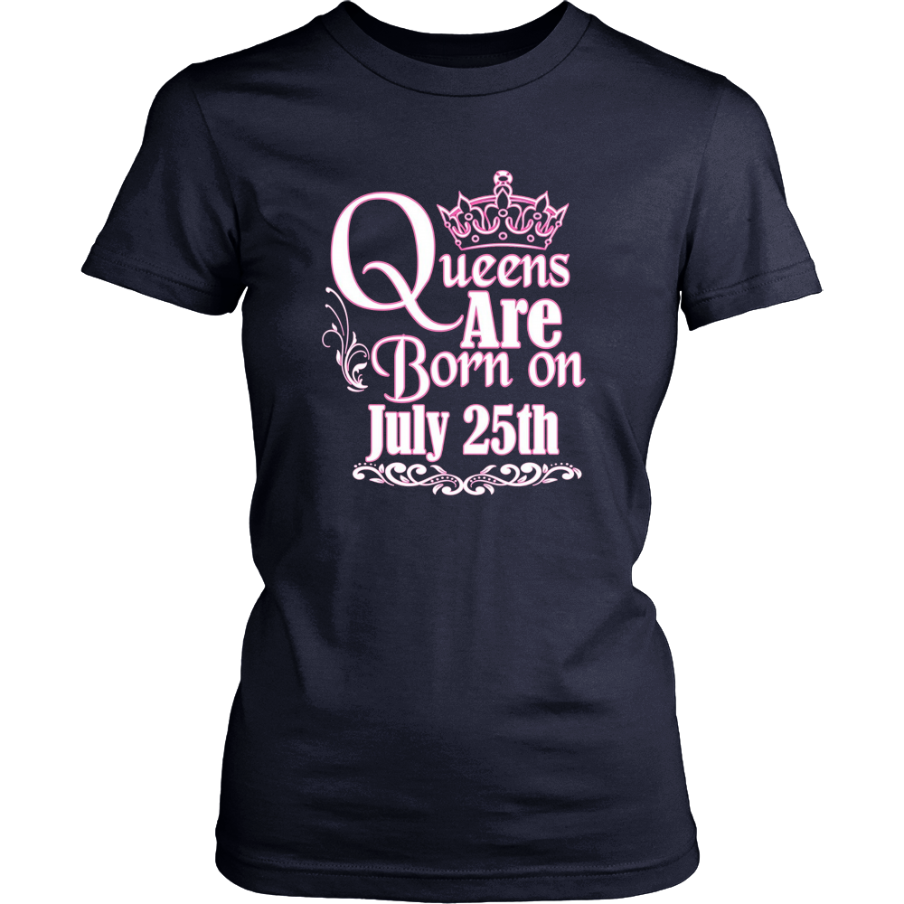 Queens Are Born On July 25th Funny Birthday T-Shirt