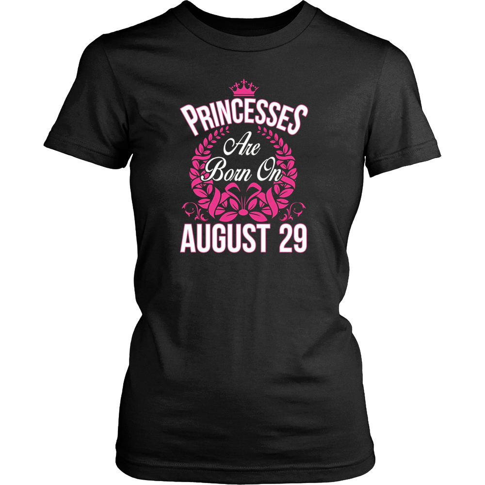 Princesses Are Born On August 29 Birthday T-shirt Gift