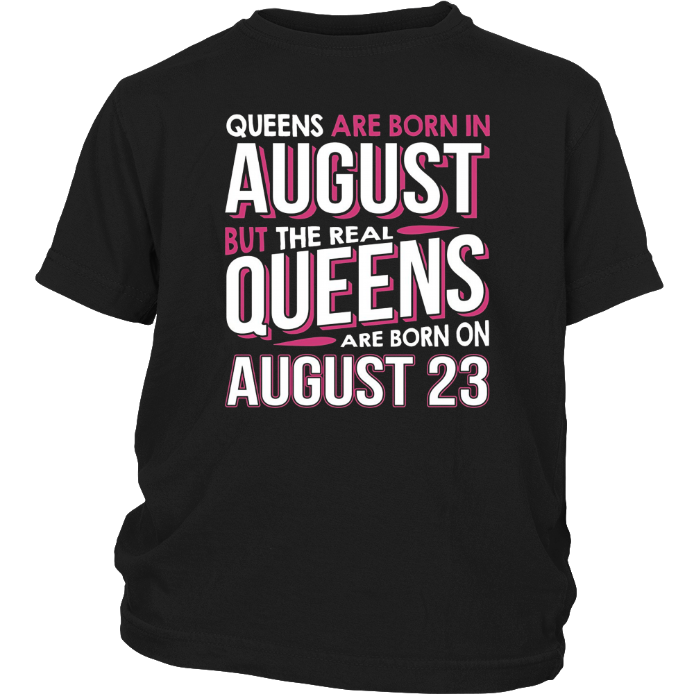Real Queens Are Born On August 23 T-shirt 23rd Birthday Gift