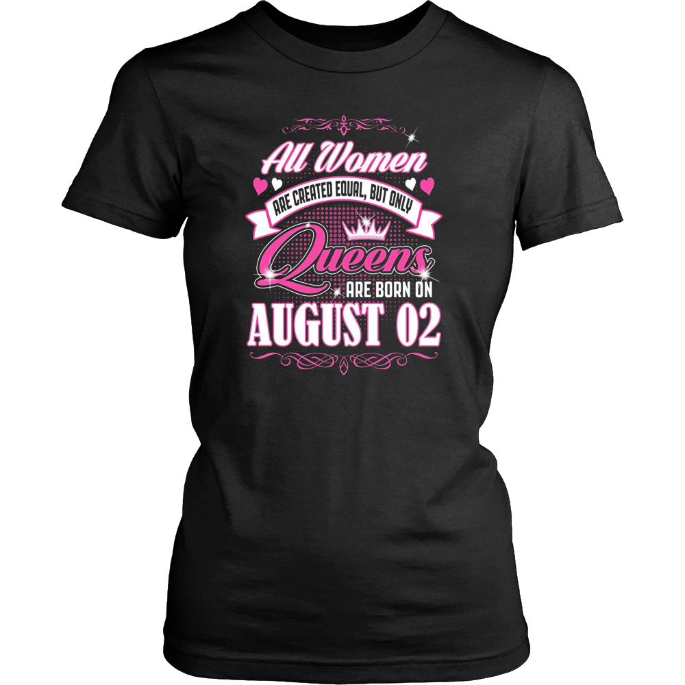 All Women Are Created Equal But Only Queens Are Born On August 02 T-Shirt