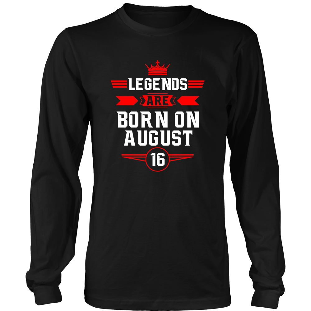 Legends Are Born On August 16 T -Shirt