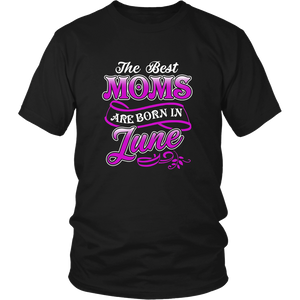 The Best Moms Are Born In June T-Shirt