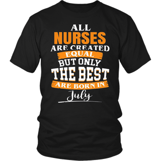 All Nurses Are Created Equal, But Only The Best Are Born In July T-Shirt