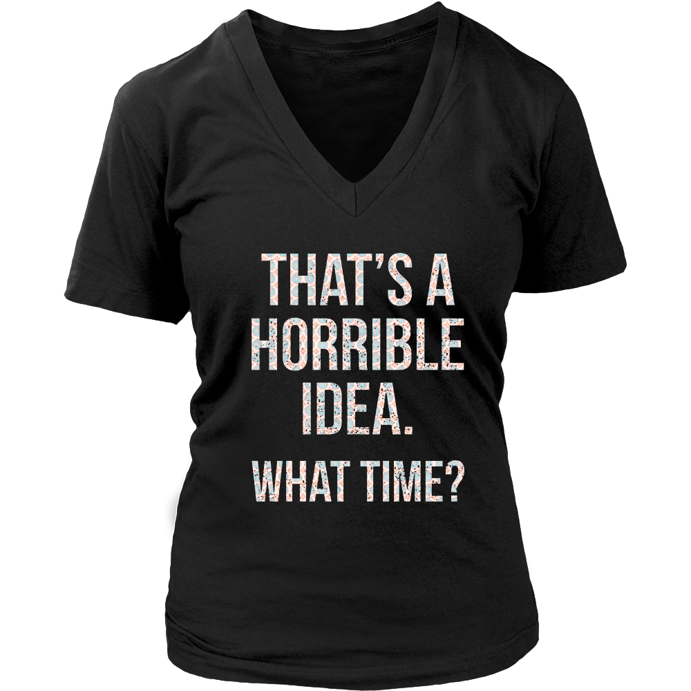 That's A Horrible Idea What Time Shirts