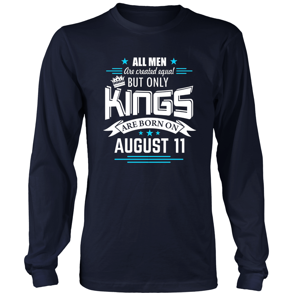 All Men Are Created Equal But Only Kings Are Born on August 11 T-Shirt