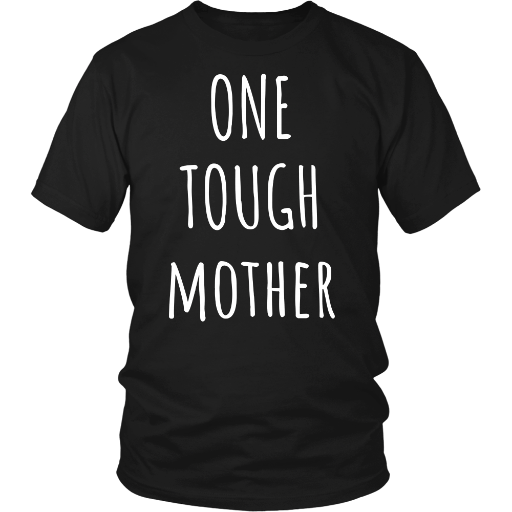 One Tough Mother - Tough Mother T shirt