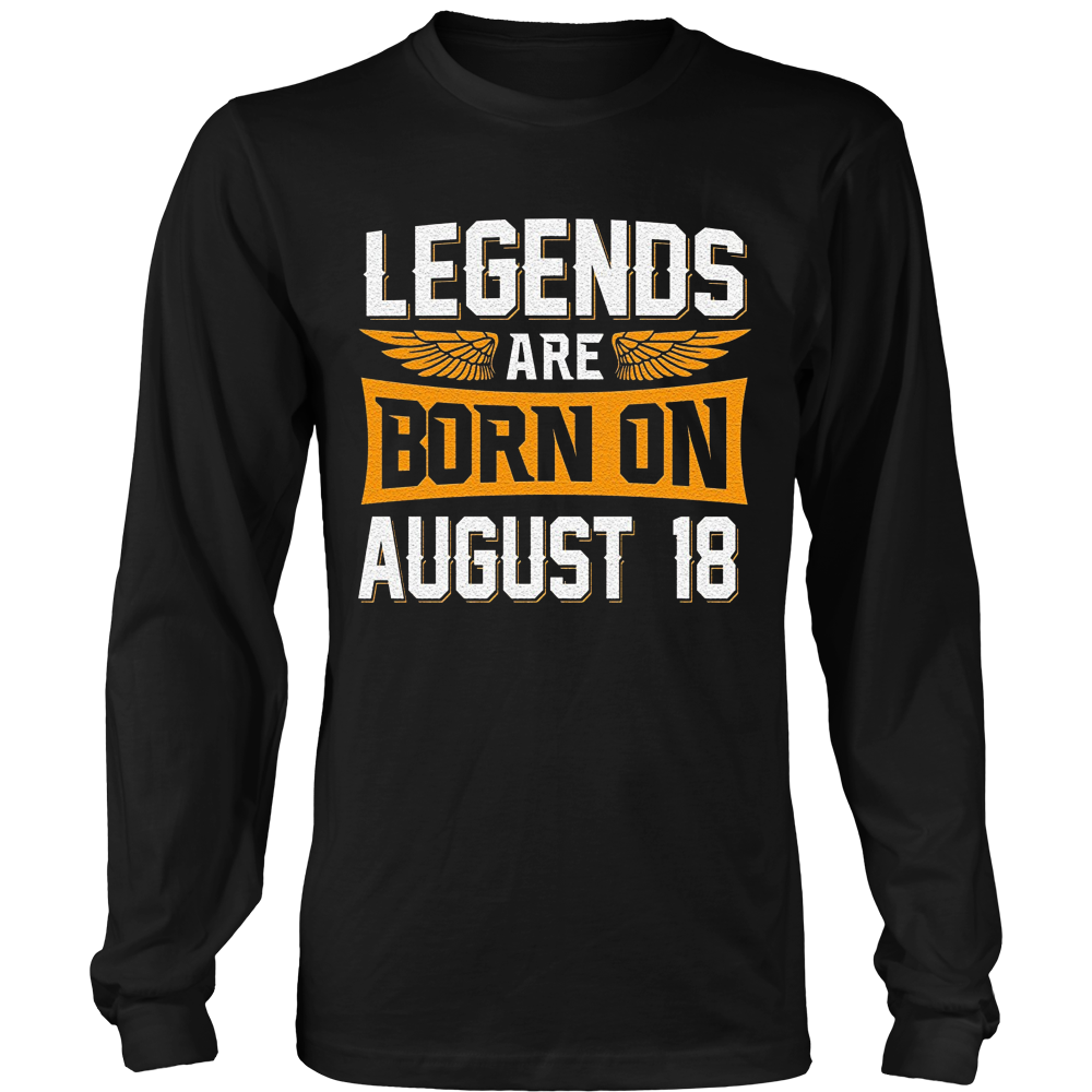 Legends Are Born On August 18 - Birthday T-Shirt