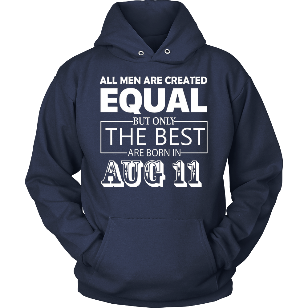 All Men Created Equal But The Best Are Born In AUGUST 11 T-Shirt