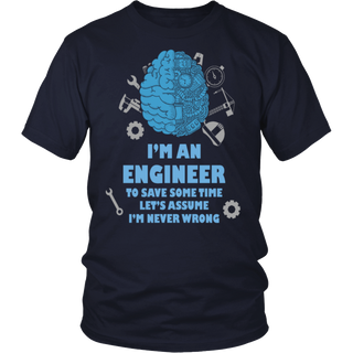 Engineer T-shirt - Engineer is never wrong T Shirt