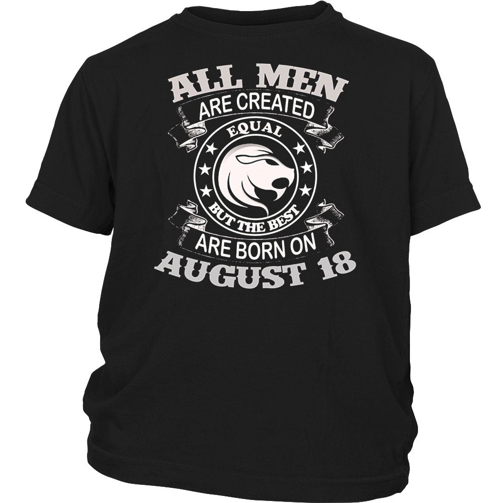 All Men Are Created Equal But The Best Are Born On August 18 T-shirt Hoodie
