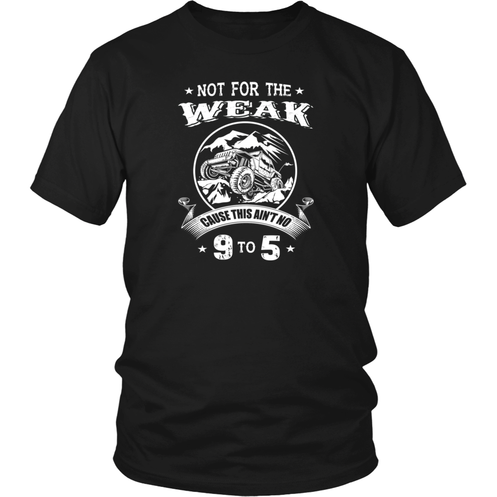 Trucker - Not for the weak, this ain't no 9 to 5 T Shirt