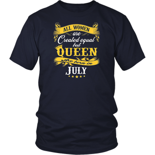 All Women Are Created Equal But Queens Are Born In July T Shirt