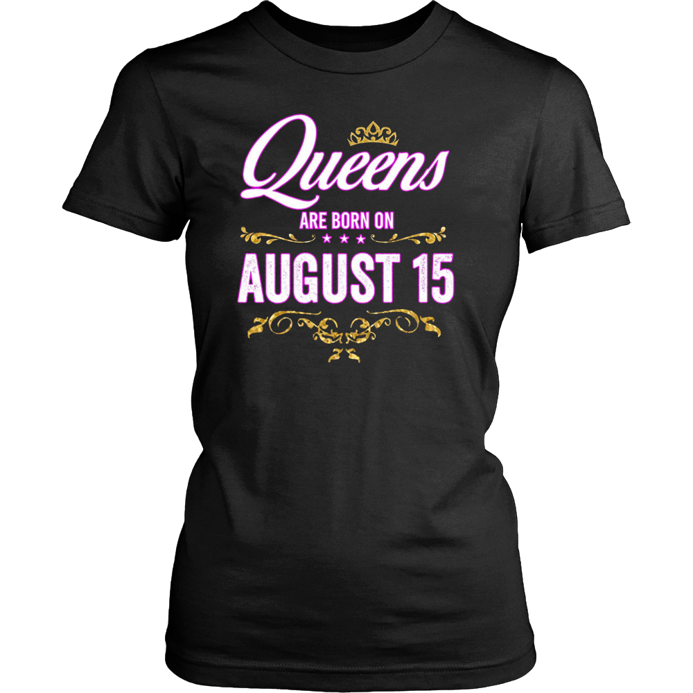 Queens Are Born On August 15 Birthday Gift T-Shirt