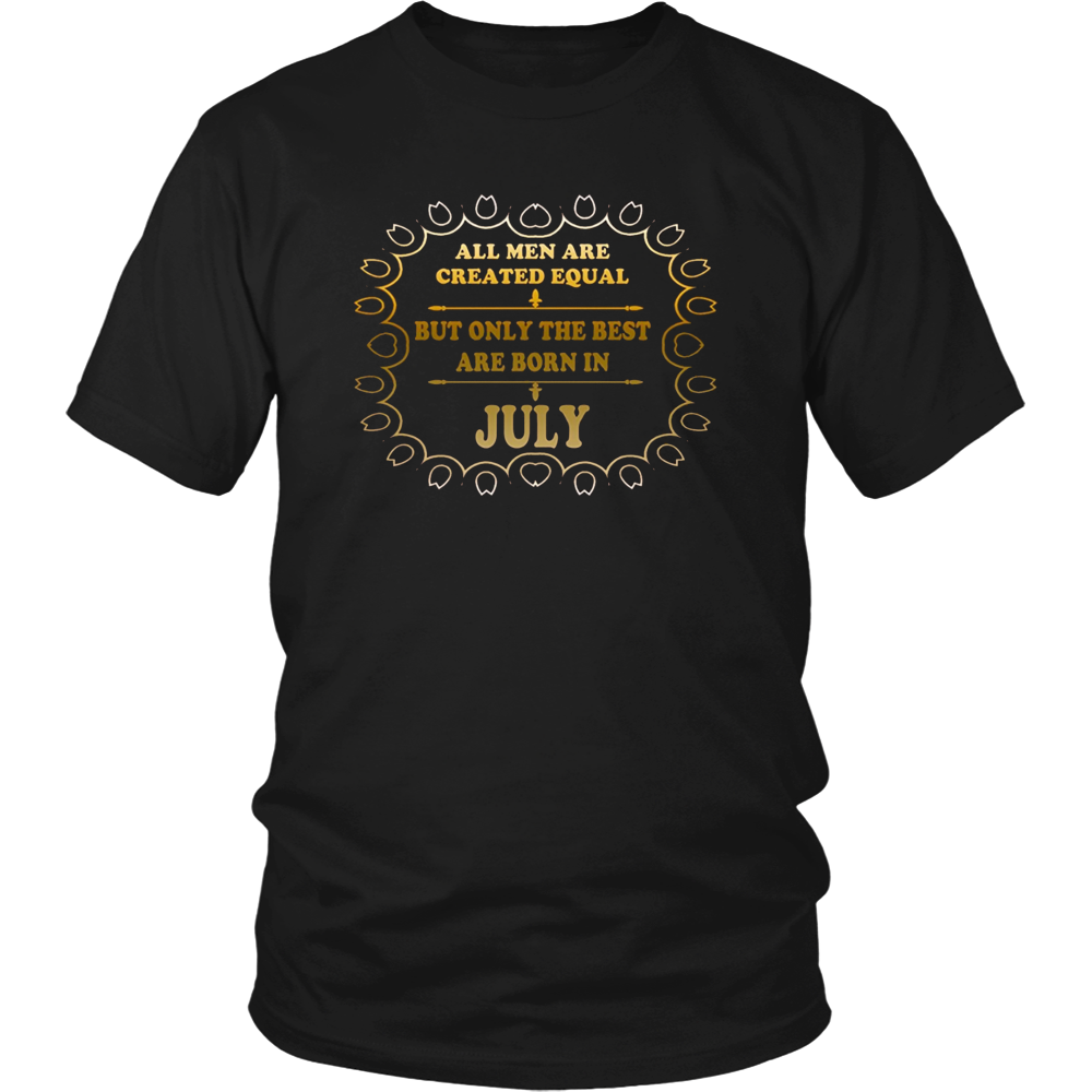 ALL MEN AREEQUAL BUT OLY THE BEST ARE BORN IN JULY