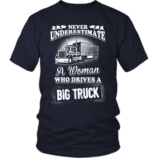 Never underestimate a woman drives big truck T shirt