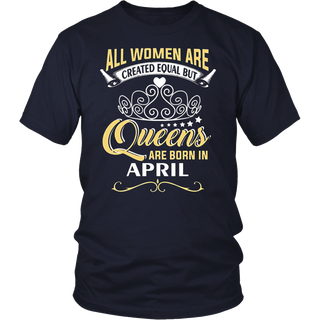 All Women Are Created Equal But Queens Are Born In April T Shirt