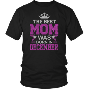THE BEST MOM WAS BORN IN DECEMBER T-SHIRT