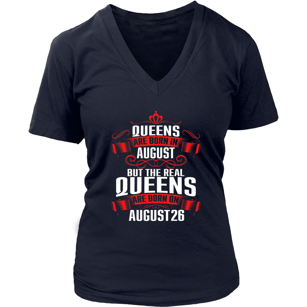 Queens Are Born In August But The Real Queens Are Born On August 26 T-Shirt