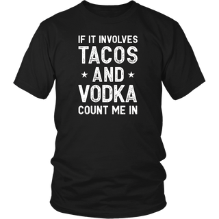 If It Involves Tacos and Vodka Count Me In Funny T Shirt