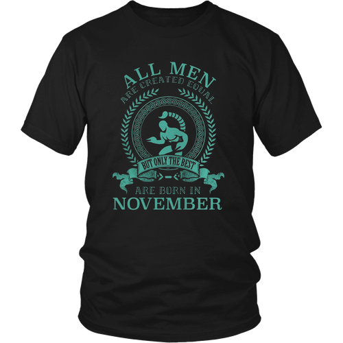 ALL MEN ARE CREATED EQUAL BUT THE BEST ARE BORN IN NOVEMBER SCORPIO - Bornmay