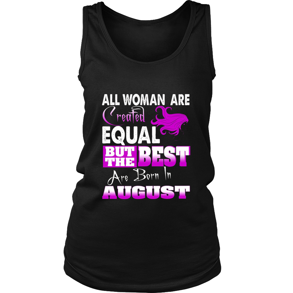 all woman are created equal but the best are born in august