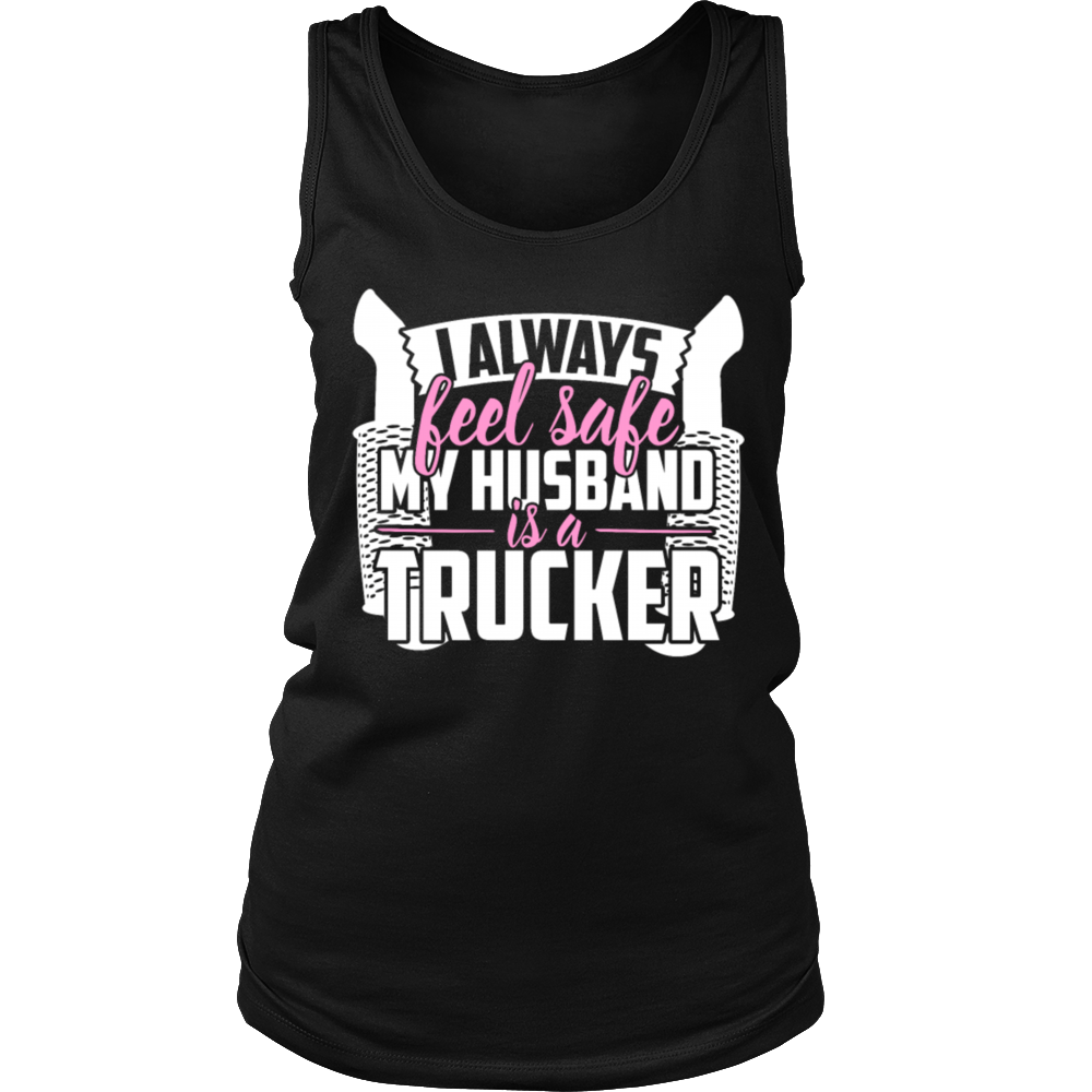 Trucker - I always feel safe my husband is a truck T-Shirt