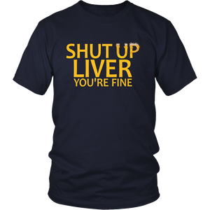 Shut Up Liver You're Fine - Funny Beer Drinking T-Shirt