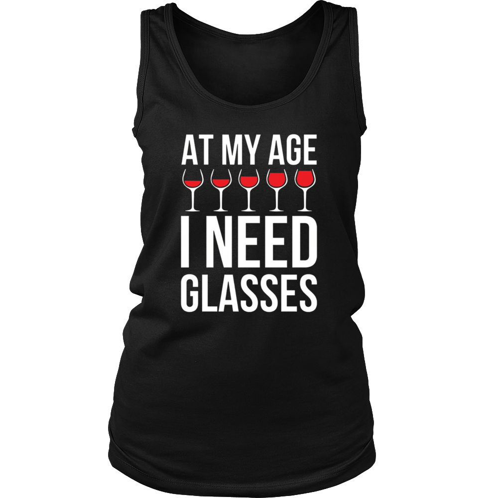 At My Age I Need Wine Glasses - Funny Wine Party Tshirt - Bornmay