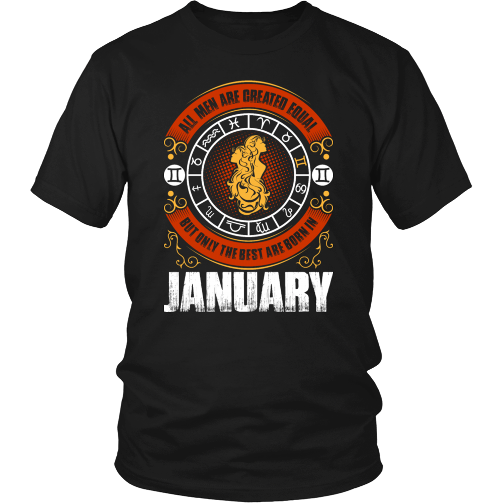 All Men Are Created Equal But Only The Best Are Born In January