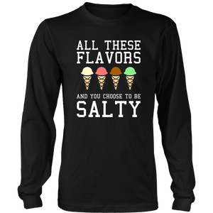 All These Flavors You Choose To Be Salty Funny Meme T-Shirt